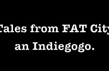 UPDATE: Tales from Fat City Film