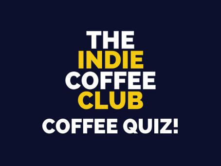 The Indie Coffee Club's Coffee Quiz!