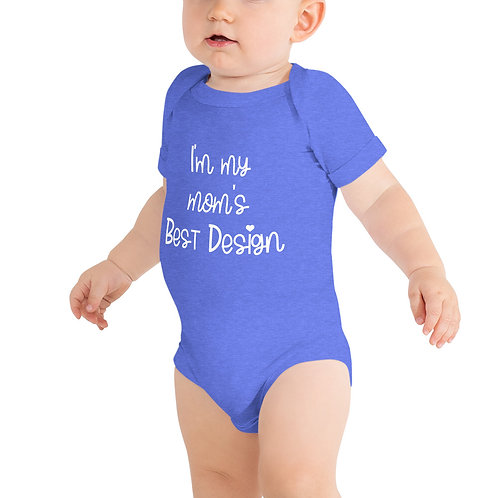 """""""I'm my mom's Best Design"""" Onesie (2 colors available)"""