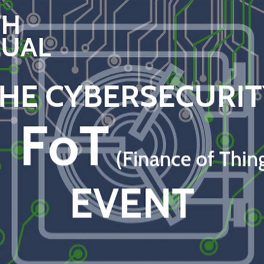 4th Annual The Cybersecurity FoT (Finance of Things) Event