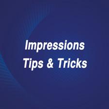 Impressions Tips & Tricks
