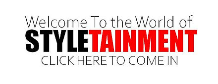 WELCOME TO THE WORLD OF STYLETAINMENT fo