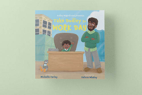 DUDLEY MAGNFICENT PRESENTS: TAKE DUDLEY TO WORK DAY
