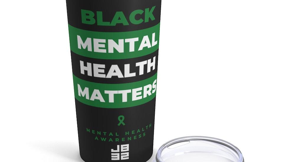 Black Mental Health Matters - Tumbler 20oz