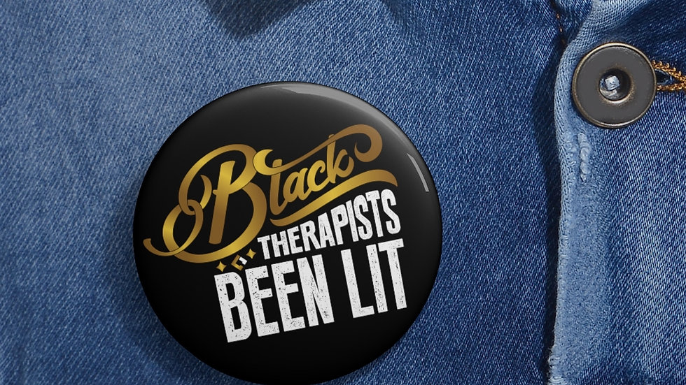 Black Therapists Been Lit™ - Buttons