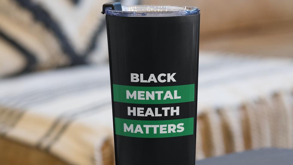 Black Mental Health Matters™ - Tumbler 20oz