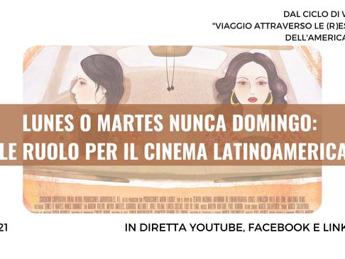 """Webinar """"Lunes o martes nunca Domingo: quale ruolo per il cinema latinoamericano?"""" - 6 luglio 2021"""