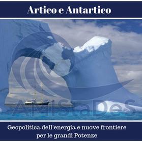 Artico e Antartico - Geopolitica dell'energia e nuove frontiere per le grandi Potenze
