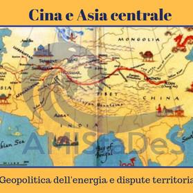 Cina e Asia Centrale - Geopolitica dell'energia e dispute territoriali