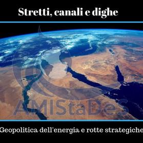 Stretti, canali e dighe - Geopolitica dell'energia e rotte strategiche