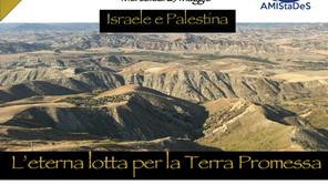 """Maggio 2018 - """"Israele e Palestina. L'eterna lotta per la Terra Promessa"""""""
