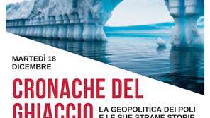 """Dicembre 2018 - """"Cronache del ghiaccio.La geopolitica dei Poli e le sue strane storie"""""""