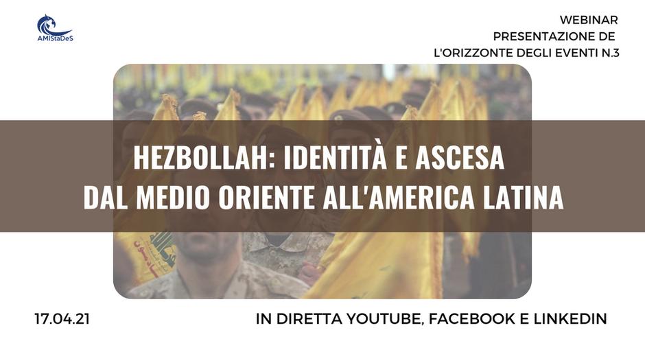 """Webinar gratuito """"Hezbollah: identità e ascesa dal Medio Oriente all'America Latina""""-17 aprile 2021"""