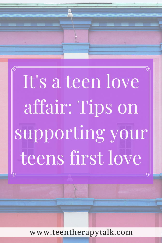 It's a love affair: Tips to support your teenager's first love