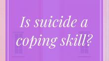 Suicide as a coping skill