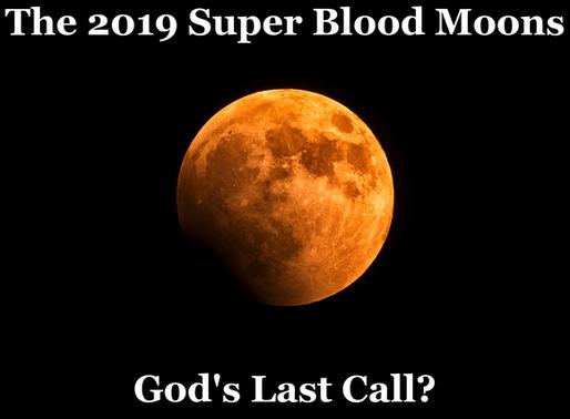 The 2019 Super Blood Moons...God's Last Call?