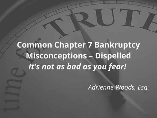 Common Chapter 7 Bankruptcy Misconceptions Dispelled - It's Not as Bad as You Fear!