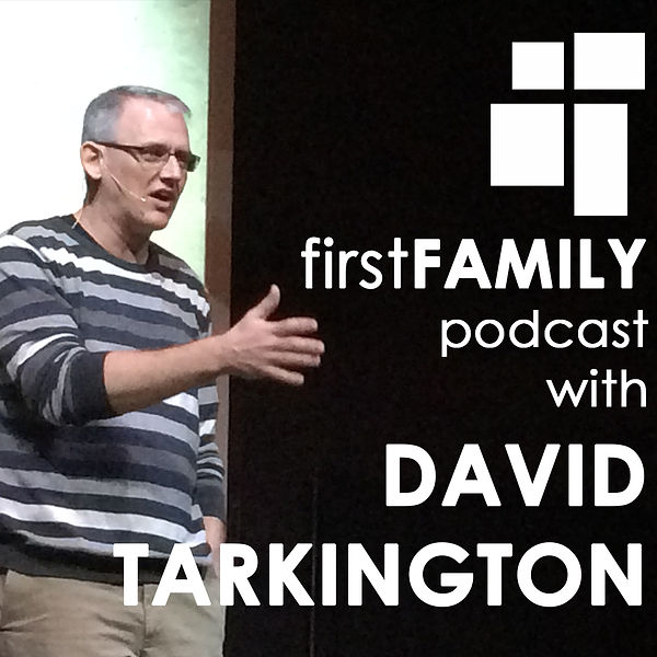firstFAMILY Podcast with David Tarkington