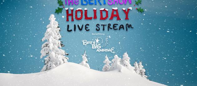 The Bert Show Holiday Live Stream Benefitting Bert's Big Adventure