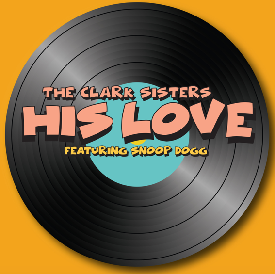 """The Clark Sisters, Collaborate With Faith Evans, Kierra Sheard and Snoop Dogg for New Single, """"His Love"""""""