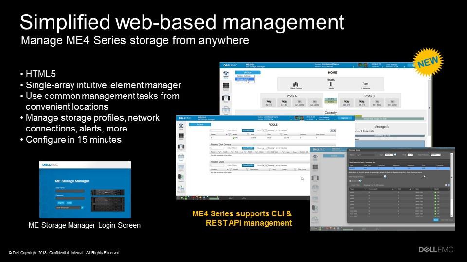 Việc quản lý PowerVault ME4 được thực hiện dễ dàng qua giao diện người dùng HTML5 mới, cho phép khách hàng sử dụng trình duyệt web từ bất kỳ nơi đâu để quản lý các tác vụ thông thường...