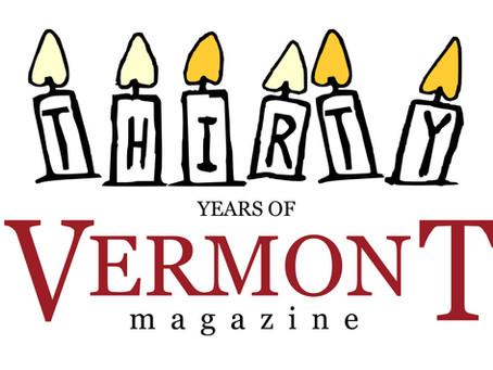 30 YEARS OF VERMONT MAGAZINE!