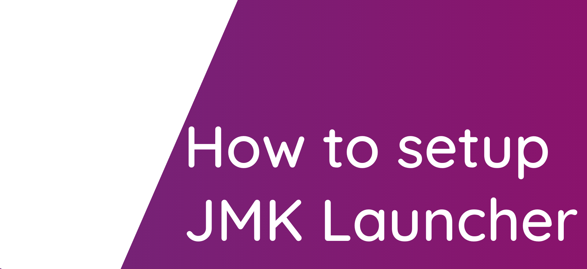 How to setup JMK Launcher