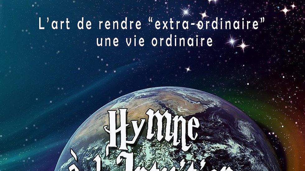 """HYMNE A L'INTUITION """"L'art de rendre  extra-ordinaire une vie ordinaire"""""""