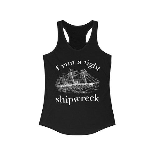 I Run a Tight Shipwreck - Women's Ideal Racerback Tank