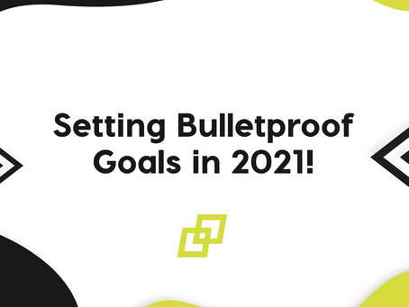 Setting Bulletproof Goals in 2021!