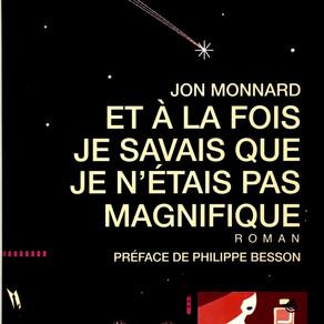 Jon Monnard - Et à la fois je savais que je n'étais pas magnifique