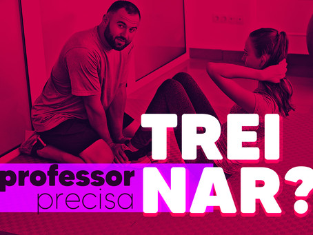 Professor de academia precisa treinar?