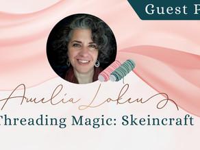 Guest Post: Amelia Loken on Threading Magic