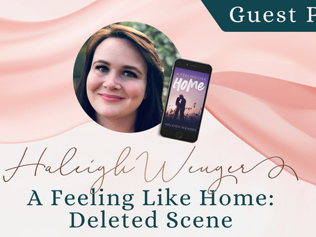 Guest Post: Haleigh Wenger- A Feeling Like Home Deleted Scene