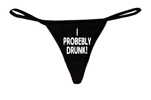 Women's Funny Sexy Thong Probably Drunk Lingerie Panties