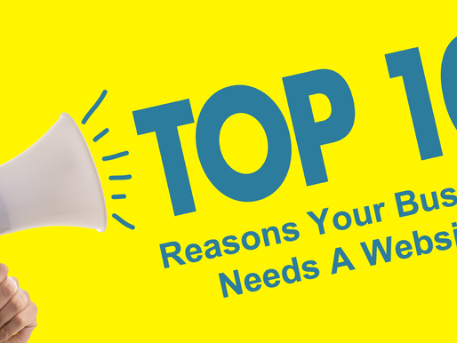 TOP Ten Reasons Your Business Needs A Website!