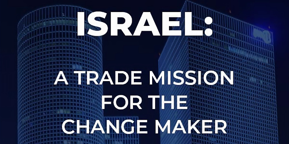 Israel: A Trade Mission for the Change Maker