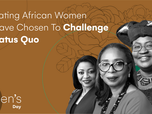 Celebrating African Women Who Have Chosen To Challenge The Status Quo