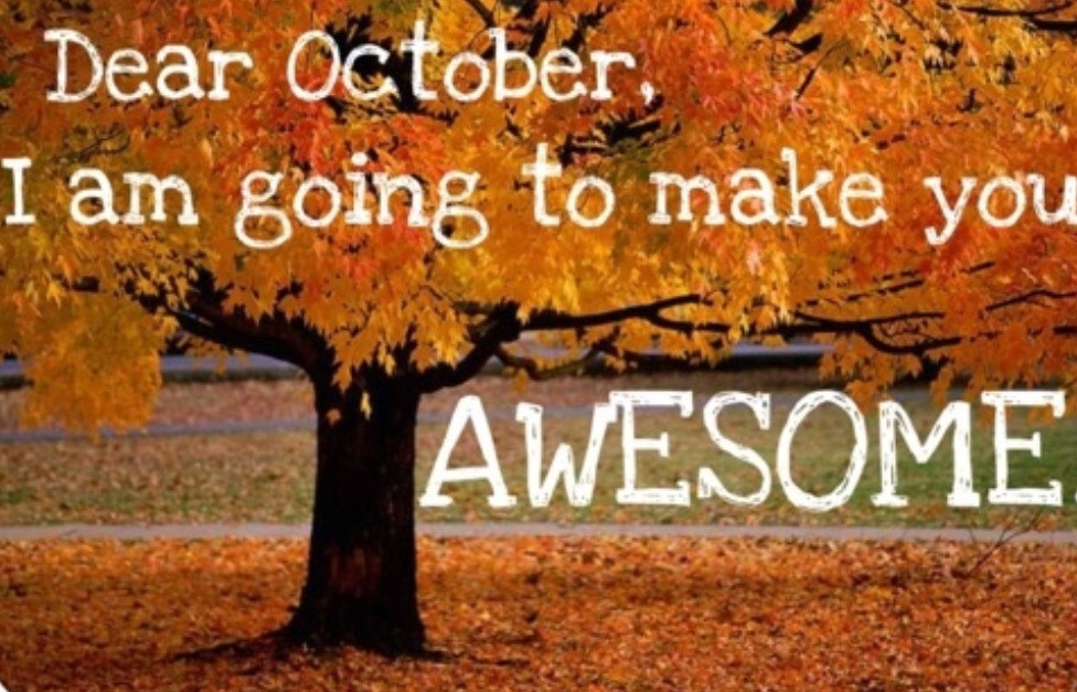 Dear October I am going to make you awesome