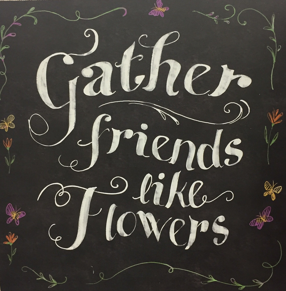 Gather Friends like Flowers, quote