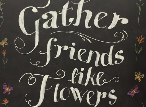Gather Friends like Flowers