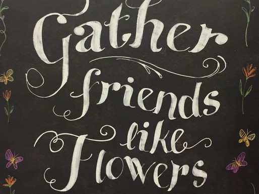 Gather Friends like Flowers