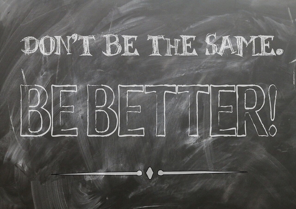 Don't be the same, be better!