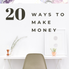 20 Ways to Make Money