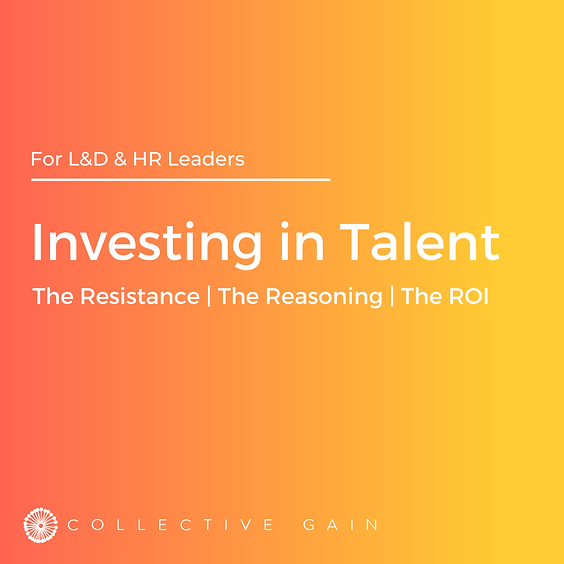 Investing in Talent: The Resistance, The Reasoning, The ROI