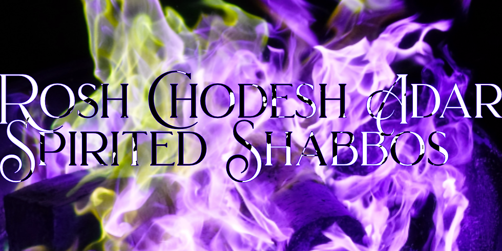 Spirited Shabbos for Rosh Chodesh Adar