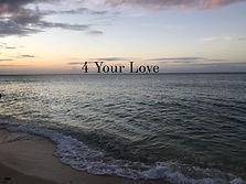 4 your love.JPG