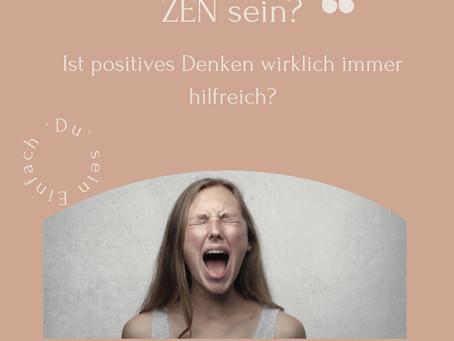 Muss ich denn immer Zen sein?           Ist positives Denken wirklich immer hilfreich?