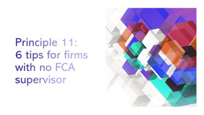 Principle 11: 6 tips for firms with no FCA supervisor