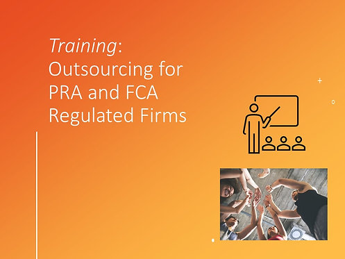 PRA & FCA Outsourcing Training Slides and Script